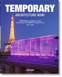 Temporary architecture now ! = Temporäre Architektur Heute ! = L'architecture éphémère d'aujourd'hui !