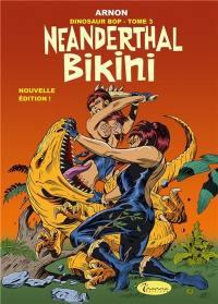 Dinosaur Bop. Volume 3, Neanderthal Bikini