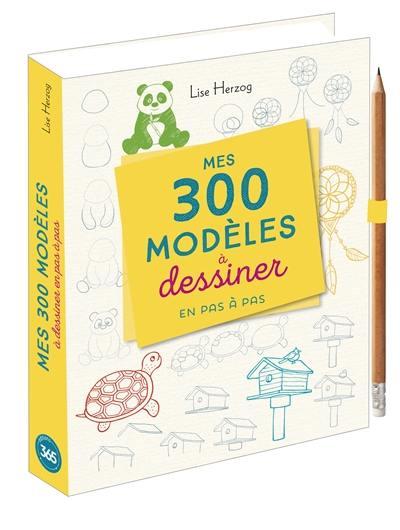 Mes 300 modèles à dessiner en pas à pas