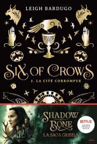 Six of crows. Volume 2, La cité corrompue