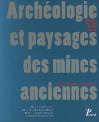 Archéologie et paysages des mines anciennes