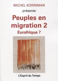 Peuples en migration. Volume 2, Eurafrique ?