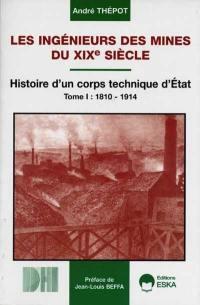 Les ingénieurs des mines du XIXe siècle. Volume 1, 1810-1914