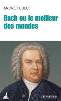 Bach ou Le meilleur des mondes
