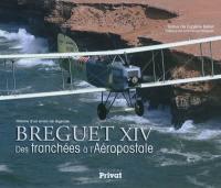 Breguet XIV : des tranchées à l'Aéropostale : histoire d'un avion de légende