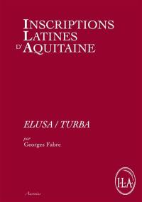 Inscriptions latines d'Aquitaine (ILA). Volume 10, Elusa-Turba