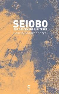 Seiobo est descendue sur terre