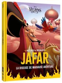 Jafar : la diseuse de mauvaise aventure : histoires de méchants