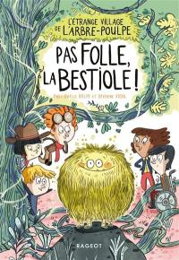 L'étrange village de l'Arbre-Poulpe. Volume 2, Pas folle la bestiole !