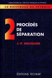 Le raffinage du pétrole. Volume 2, Procédés de séparation
