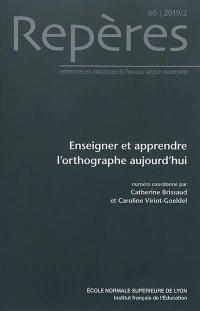 Repères : recherches en didactique du français langue maternelle. n° 60, Enseigner et apprendre l'orthographe aujourd'hui
