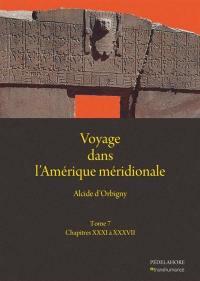 Voyage dans l'Amérique méridionale. Volume 7, Chapitres XXXI à XXXVII