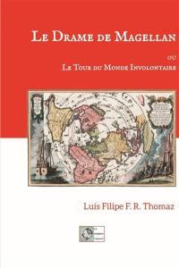 Le drame de Magellan ou Le tour du monde involontaire