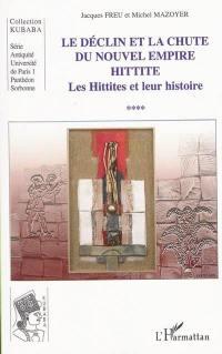 Les Hittites et leur histoire. Volume 4, Le déclin et la chute du nouvel empire hittite