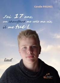 J'ai 17 ans, un chauffard me vole ma vie, il me tue