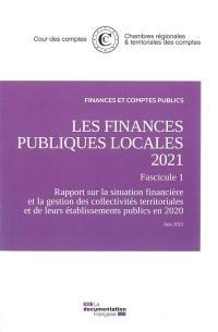 Les finances publiques locales 2021. Fascicule 1 : rapport sur la situation financière et la gestion des collectivités territoriales et de leurs établissements publics en 2020 : juin 2021