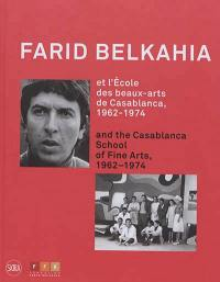 Farid Belkahia et l'Ecole des beaux-arts de Casablanca, 1962-1974 = Farid Belkahia and the Casablanca School of fine arts, 1962-1974
