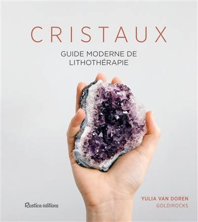 Cristaux : guide moderne de lithothérapie