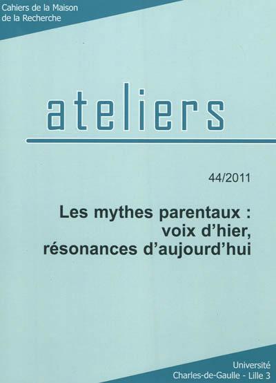 Ateliers. n° 44, Les mythes parentaux