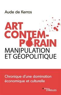 Art contemporain, manipulation et géopolitique
