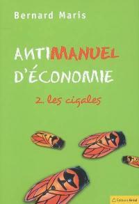 Antimanuel d'économie. Volume 2, Les cigales