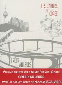 Les cahiers de Corée, Créer ailleurs, France-Corée