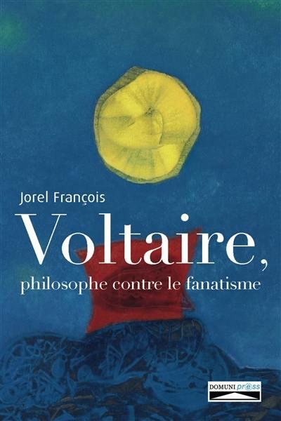 Voltaire, philosophe contre le fanatisme