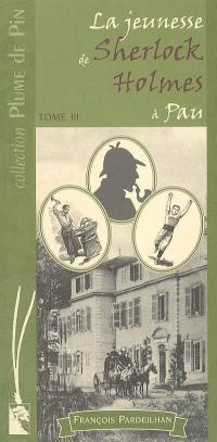 La jeunesse de Sherlock Holmes à Pau. Volume 3,
