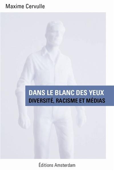 Dans le blanc des yeux : diversité, racisme et médias