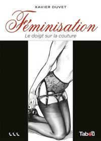 Féminisation. Volume 3, Le doigt sur la couture