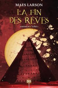 Amisseum. Volume 2, La fin des rêves