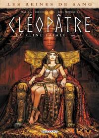 Les reines de sang, Cléopâtre, la reine fatale. Volume 1