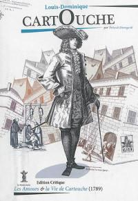 Les amours (& la vie) de Cartouche ou Aventures singulières & galantes de cet homme trop célèbre, qui n'ont jamais été publiées, dont le manuscrit a été trouvé après la prise de la Bastille