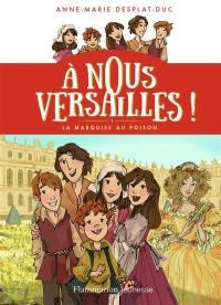 A nous Versailles !. Volume 1, La marquise au poison