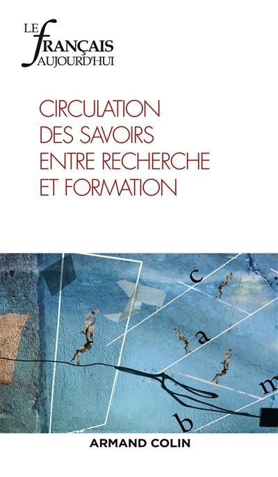Français aujourd'hui (Le). n° 204, Circulation des savoirs entre recherche et formation