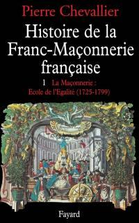 Histoire de la franc-maçonnerie française. Volume 1, La Maçonnerie, école de l'égalité