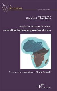 Imaginaire et représentations socioculturelles dans les proverbes africains = Sociocultural imagination in African proverbs