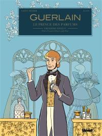 Guerlain, le prince des parfums. Volume 1, Première époque