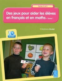 Des jeux pour aider les élèves en français et en maths, cycles 2 et 3. Volume 1,