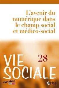 Vie sociale. n° 28, L'avenir du numérique dans le champ social et médico-social