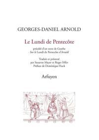 Le lundi de Pentecôte. Précédé de Sur le Pfingstmontag d'Arnold