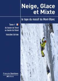 Neige, glace et mixte. Volume 1, Du bassin du Trient au bassin du Géant