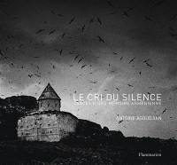 Le cri du silence : traces d'une mémoire arménienne. The cry of silence : traces of an Armenian memory