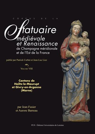 Corpus de la statuaire médiévale et Renaissance de Champagne méridionale et de l'est de la France. Volume 8, Cantons de Heiltz-le-Maurupt et Givry-en-Argonne (Marne)