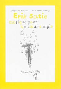 Erik Satie, musique pour un coeur simple