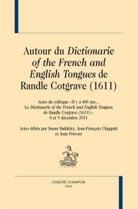 Autour du Dictionarie of the French and English tongues de Randle Cotgrave (1611)