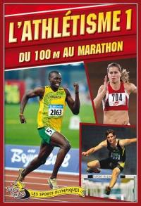 L'athlétisme. Volume 1, du 100 m au marathon