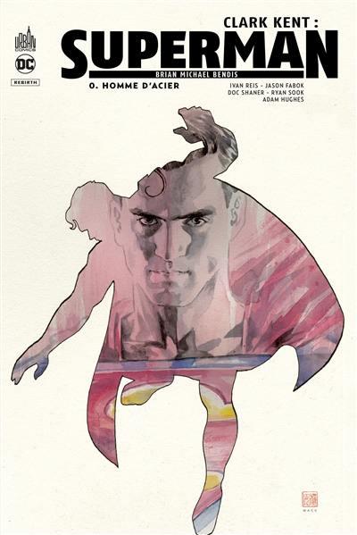 Clark Kent. Volume 0, Homme d'acier