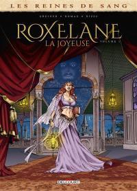 Roxelane, la Joyeuse. Volume 1,