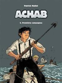 Achab. Volume 2, Premières campagnes